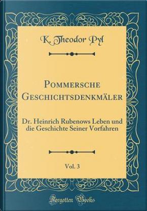 Pommersche Geschichtsdenkmäler, Vol. 3 by K. Theodor Pyl