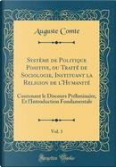 Système de Politique Positive, ou Traité de Sociologie, Instituant la Religion de l'Humanité, Vol. 1 by auguste comte