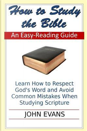 How to Study the Bible by John Evans