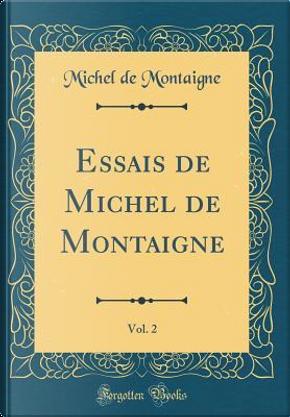 Essais de Michel de Montaigne, Vol. 2 (Classic Reprint) by Michel de Montaigne