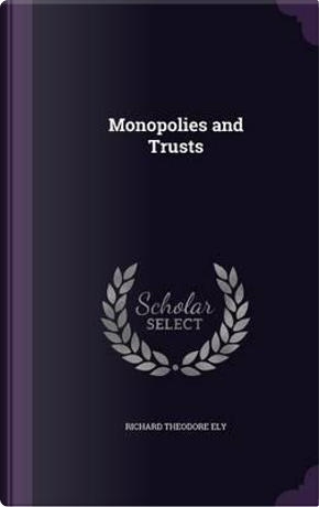 Monopolies and Trusts by Richard Theodore Ely
