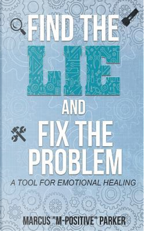 """Find the Lie and Fix the Problem by Marcus """"M - Positive"""" Parker"""