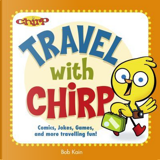 Travel With Chirp by Bob Kain
