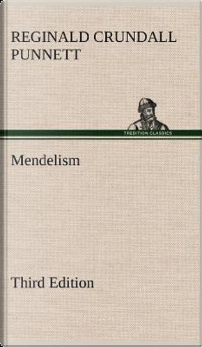 Mendelism Third Edition by Reginald Crundall Punnett