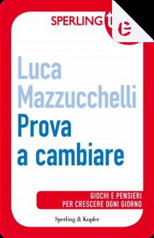 Prova a cambiare by Luca Mazzucchelli
