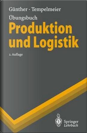 Ubungsbuch Produktion Und Logistik by H. O. Gunther