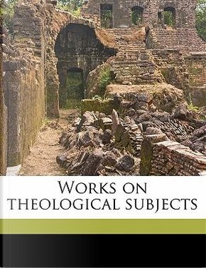 Works on Theological Subjects by Edward Charles Harington