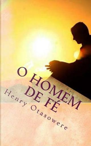 O Homem De Fé by Henry Otasowere