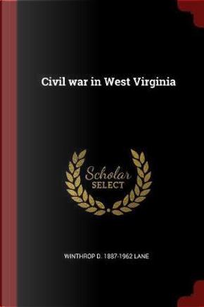 Civil War in West Virginia by Winthrop D. Lane
