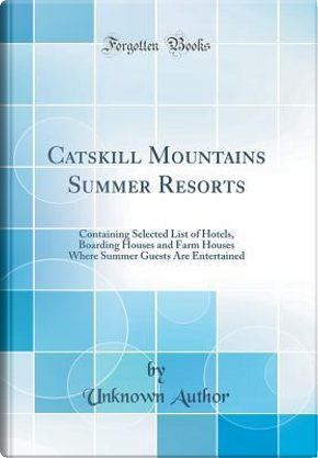 Catskill Mountains Summer Resorts by Author Unknown