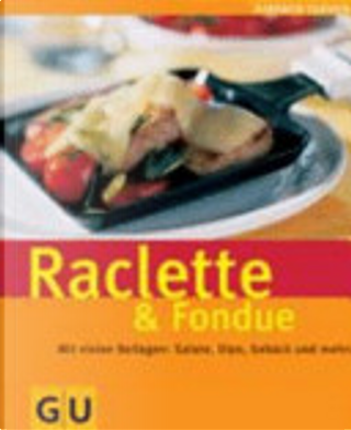 Raclette und Fondue by Cornelia Adam