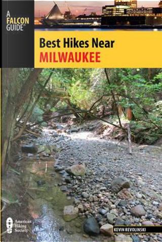 Best Hikes Near Milwaukee by Kevin Revolinski