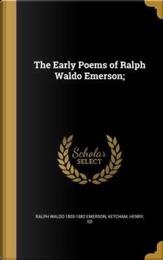 EARLY POEMS OF RALPH WALDO EME by Ralph Waldo 1803-1882 Emerson