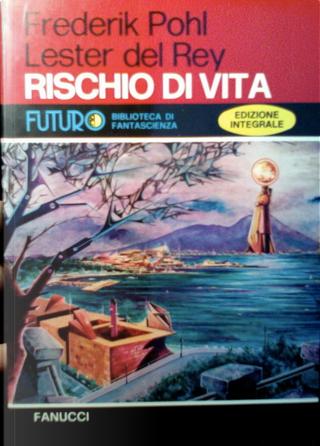 Rischio di vita by Lester del Rey, Frederik Pohl