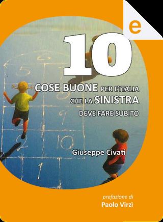 10 cose buone per l'Italia che la Sinistra deve fare subito by Giuseppe Civati