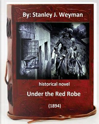 Under the Red Robe by Stanley J. Weyman