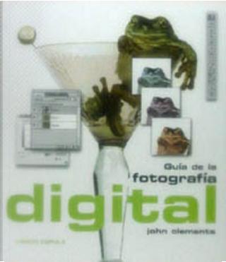 Guía de la fotografía digital by John Clements