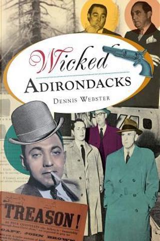 Wicked Adirondacks by Dennis Webster