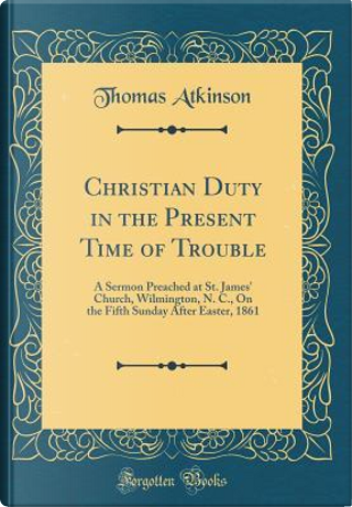 Christian Duty in the Present Time of Trouble by Thomas Atkinson