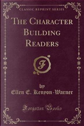 The Character Building Readers (Classic Reprint) by Ellen E. Kenyon-Warner
