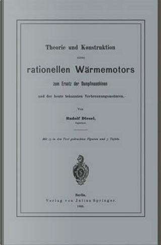 Theorie Und Konstruktion Eines Rationellen Wärmemotors by Rudolf Diesel