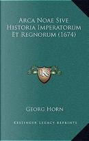 Arca Noae Sive Historia Imperatorum Et Regnorum (1674) by Georg Horn