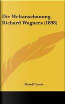 Die Weltanschauung Richard Wagners (1898) by Rudolf Louis