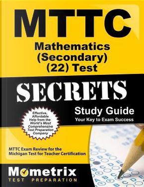 Mttc Mathematics Secondary 022 Test Secrets by Mometrix Media LLC