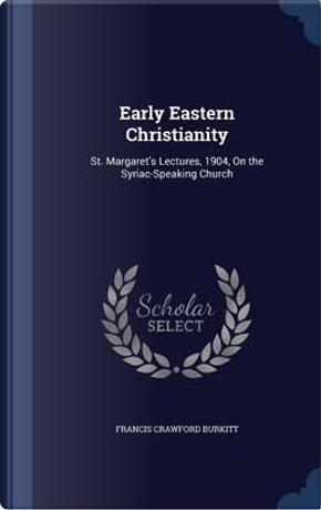 Early Eastern Christianity by Francis Crawford Burkitt