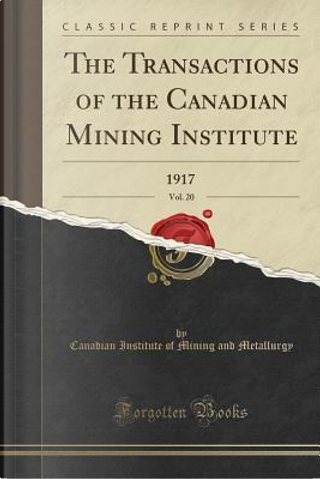 The Transactions of the Canadian Mining Institute, Vol. 20 by Canadian Institute of Mining Metallurgy