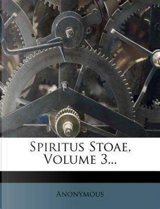 Spiritus Stoae, Volume 3... by ANONYMOUS