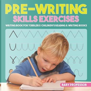 Pre-Writing Skills Exercises - Writing Book for Toddlers | Children's Reading & Writing Books by Baby Professor