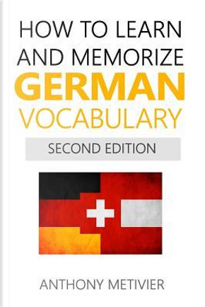 How to Learn & Memorize German Vocabulary by Anthony, Ph.D. Metivier