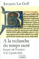 A la recherche du temps sacré by Jacques Le Goff