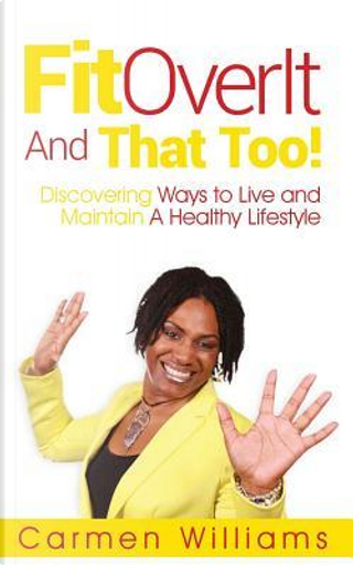 FitOverIt And That Too! by Carmen Williams