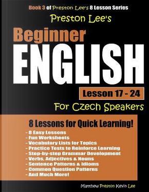 Preston Lee's Beginner English Lesson 17 - 24 For Czech Speakers by Matthew Preston