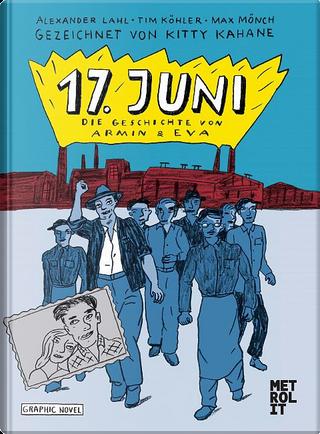 17. Juni by Alexander Lahl, Max Mönch, Tim Köhler