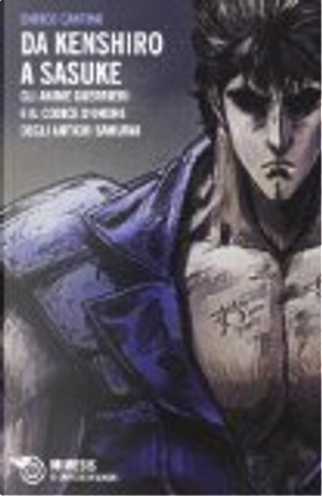 Da Kenshiro a Sasuke by Enrico Cantino
