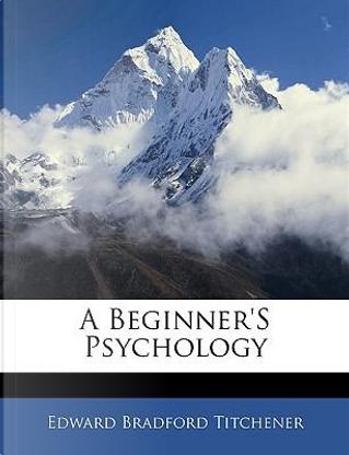 A Beginner's Psychology by Edward Bradford Titchener