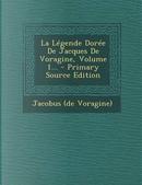 La Legende Doree de Jacques de Voragine, Volume 1... by Jacobus (De Voragine)