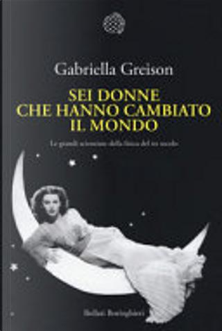 Sei donne che hanno cambiato il mondo by Gabriella Greison