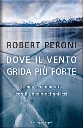 Dove il vento grida più forte by Francesco Casolo, Robert Peroni