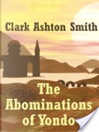 The Abominations of Yondo by Clark Ashton Smith