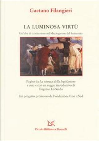 La luminosa virtù. Un'idea di costituzione nel Mezzogiorno del Seicento. Pagine da «La scienza della legislazione» by Gaetano Filangieri