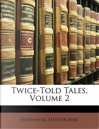 Twice-Told Tales, Volume 2 by NATHANIEL HAWTHORNE