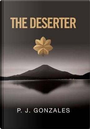 The Deserter by P. J. Gonzales