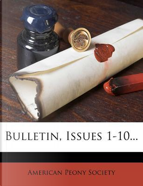 Bulletin, Issues 1-10. by American Peony Society