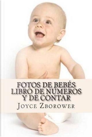 Fotos De Bebés Libro De Números Y De Contar by Joyce Zborower