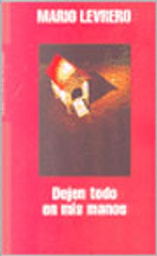 Dejen Todo En Mis Manos by Mario Levrero