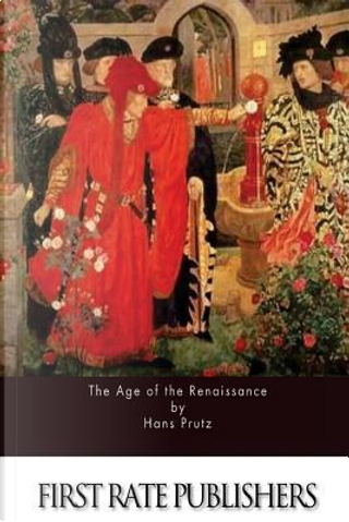 The Age of the Renaissance by Hans Prutz